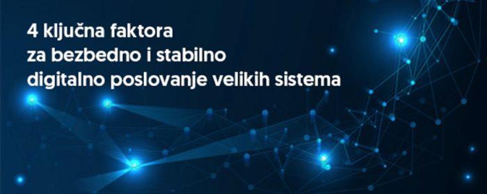 Četiri ključna faktora za bezbedno i stabilno digitalno poslovanje velikih sistema